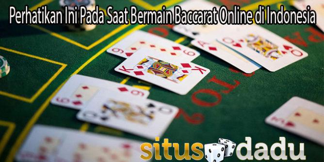 Perhatikan Ini Pada Saat Bermain Baccarat Online di Indonesia