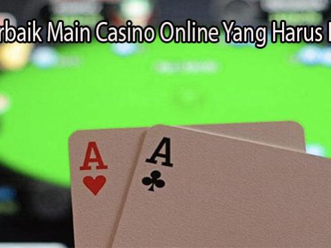 Trik Terbaik Main Casino Online Yang Harus Dicoba